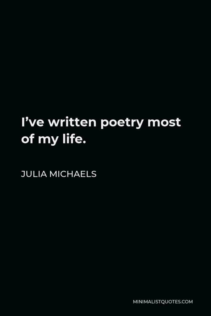 Julia Michaels Quote - I've written poetry most of my life.