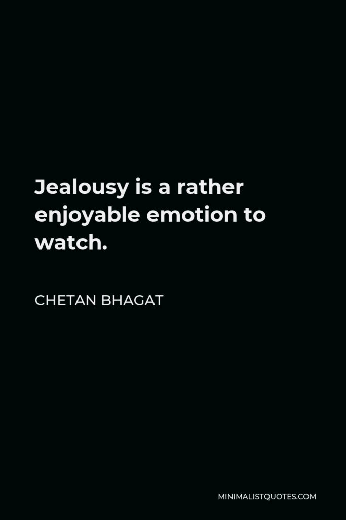 Chetan Bhagat Quote - Jealousy is a rather enjoyable emotion to watch.