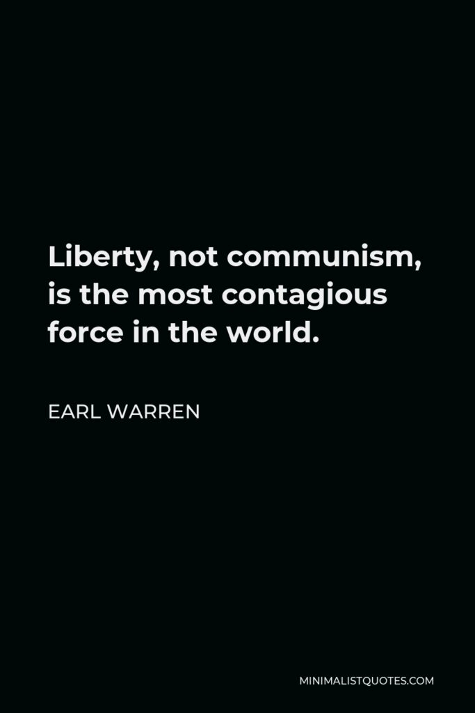 Earl Warren Quote - Liberty, not communism, is the most contagious force in the world.