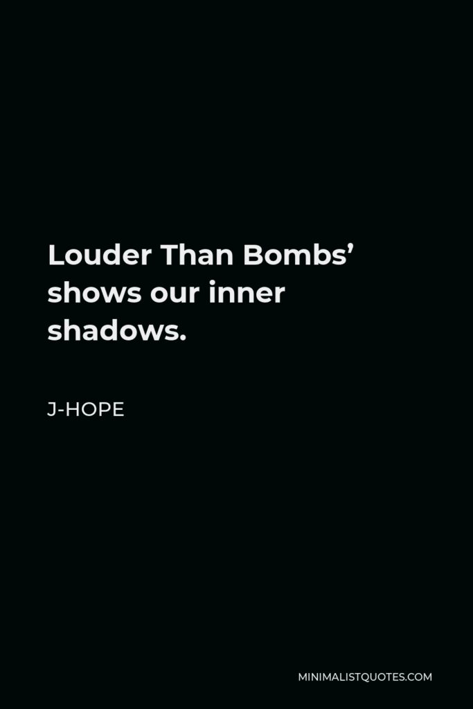 J-Hope Quote - Louder Than Bombs' shows our inner shadows.