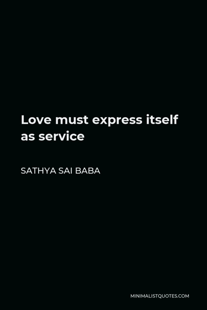Sathya Sai Baba Quote - Love must express itself as service