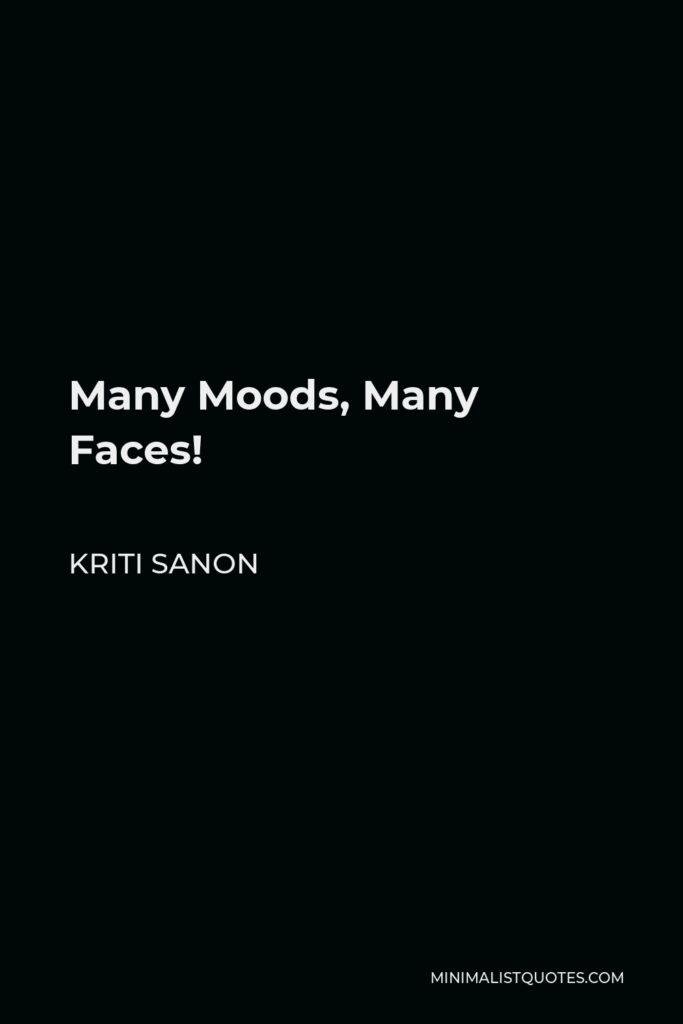 Kriti Sanon Quote - Many Moods, Many Faces!