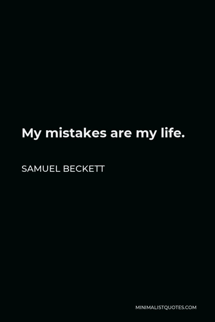 Samuel Beckett Quote - My mistakes are my life.