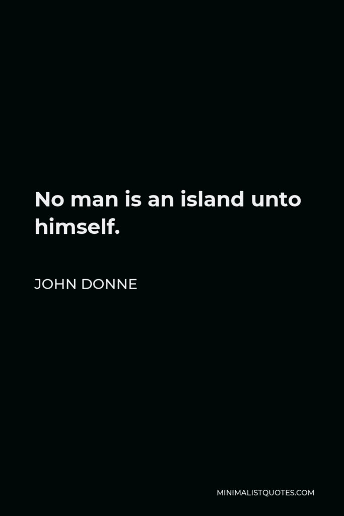 John Donne Quote - No man is an island unto himself.