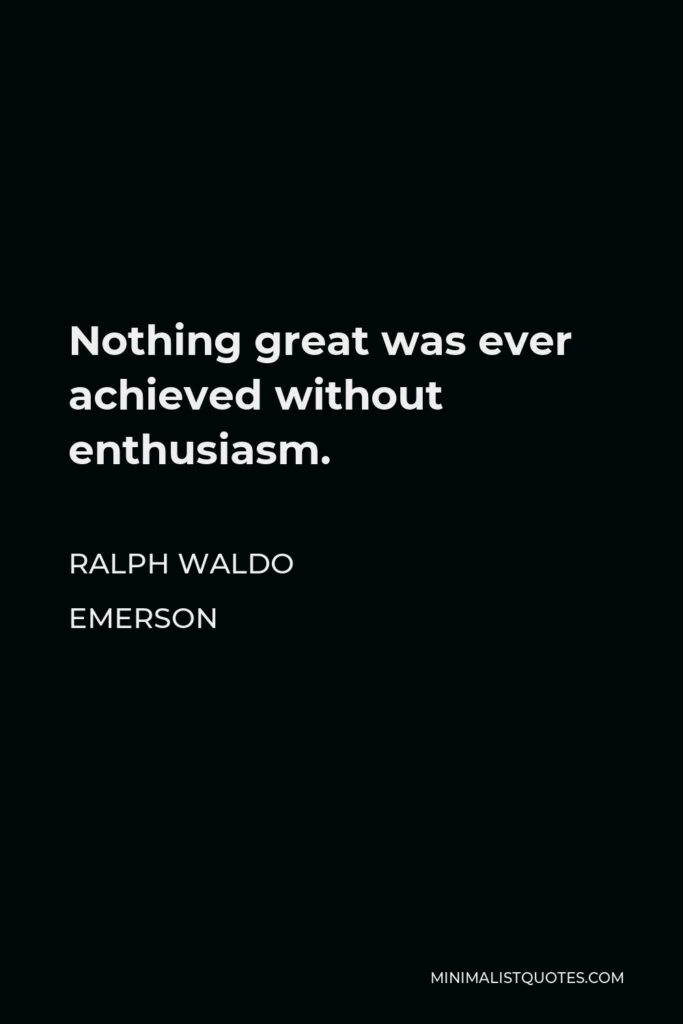 Mary Kay Ash Quote - Nothing great was ever achieved without enthusiasm.