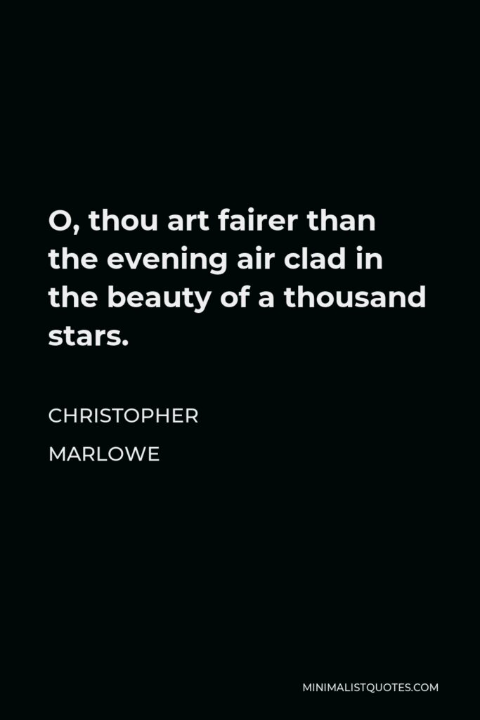 Christopher Marlowe Quote - O, thou art fairer than the evening air clad in the beauty of a thousand stars.