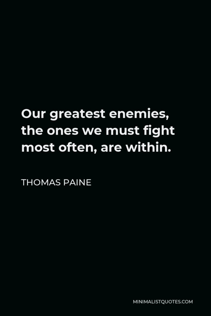 Thomas Paine Quote - Our greatest enemies, the ones we must fight most often, are within.