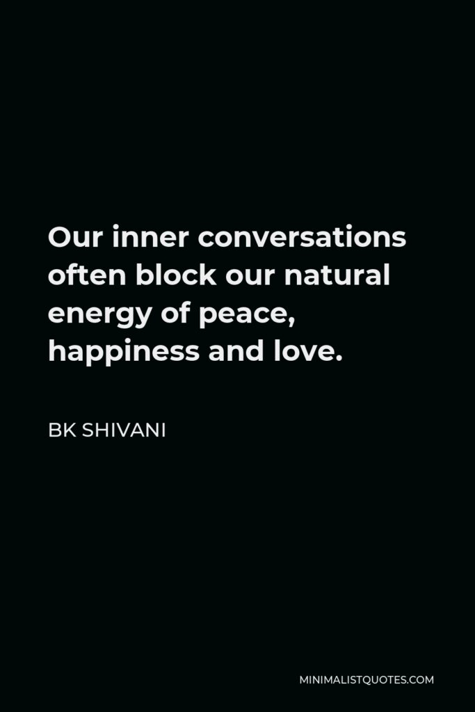 BK Shivani Quote - Our inner conversations often block our natural energy of peace, happiness and love.