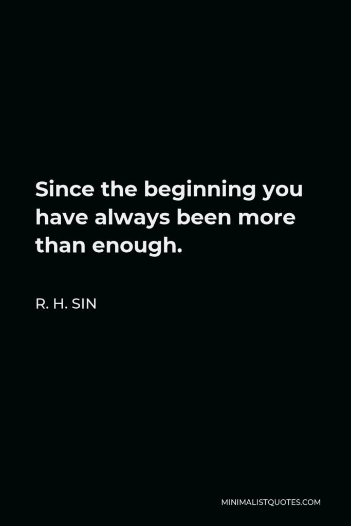 R. H. Sin Quote - Since the beginning you have always been more than enough.