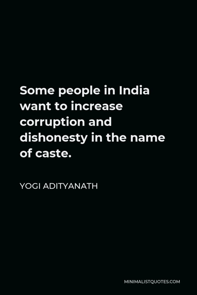 Yogi Adityanath Quote - Some people in India want to increase corruption and dishonesty in the name of caste.