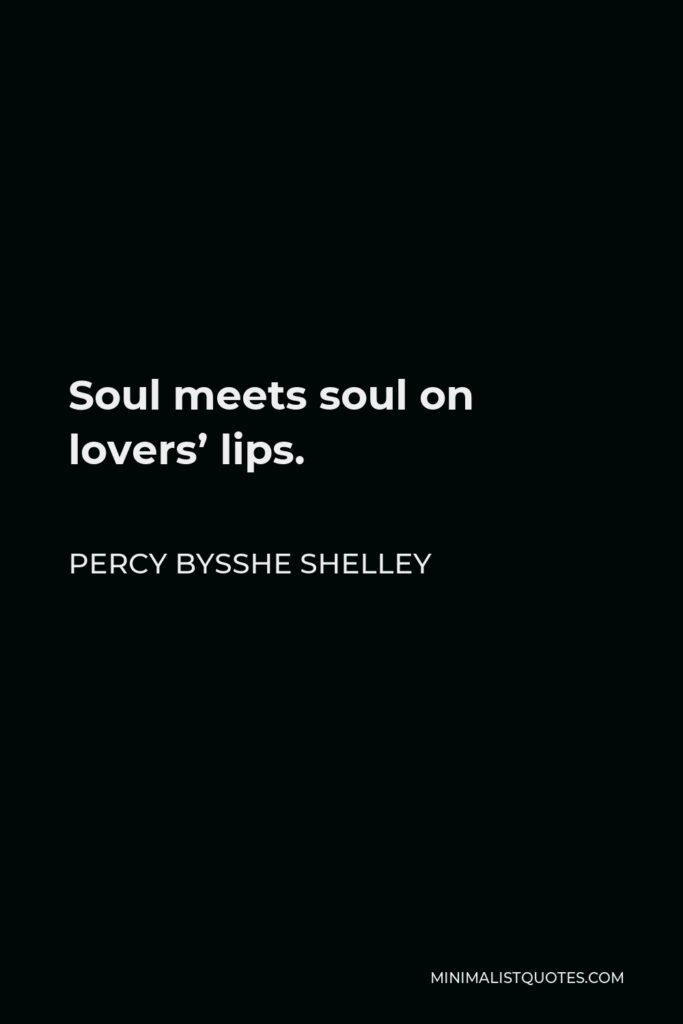 Percy Bysshe Shelley Quote - Soul meets soul on lovers' lips.