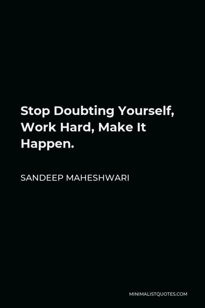 Sandeep Maheshwari Quote - Stop Doubting Yourself, Work Hard, Make It Happen.