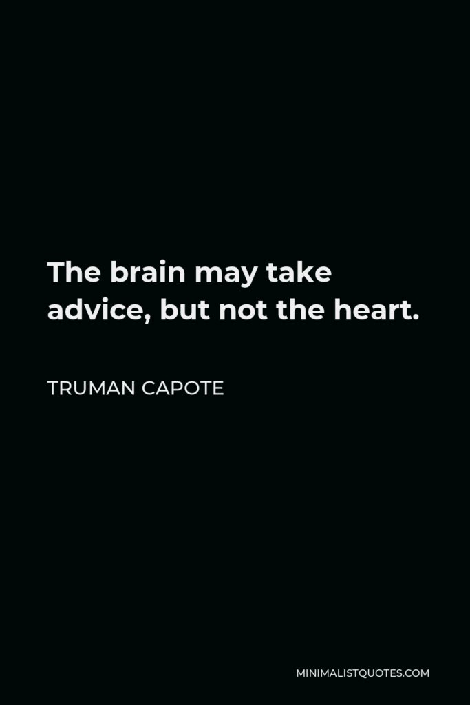 Truman Capote Quote - The brain may take advice, but not the heart.