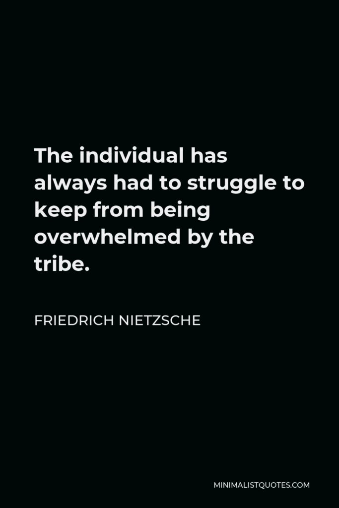 Rudyard Kipling Quote - The individual has always had to struggle to keep from being overwhelmed by the tribe. If you try it, you will be lonely often, and sometimes frightened. But no price is too high to pay for the privilege of owning yourself.