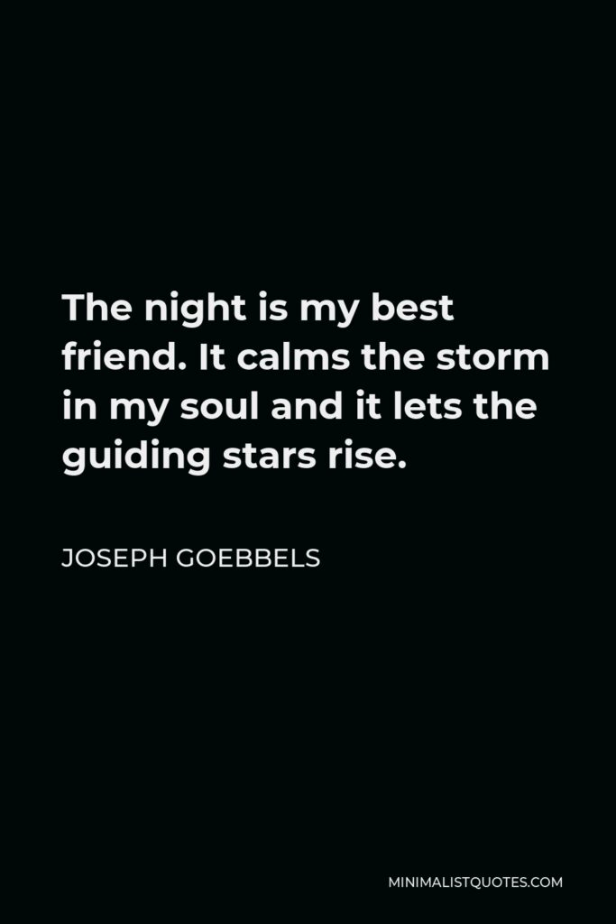Joseph Goebbels Quote - The night is my best friend. It calms the storm in my soul and it lets the guiding stars rise.