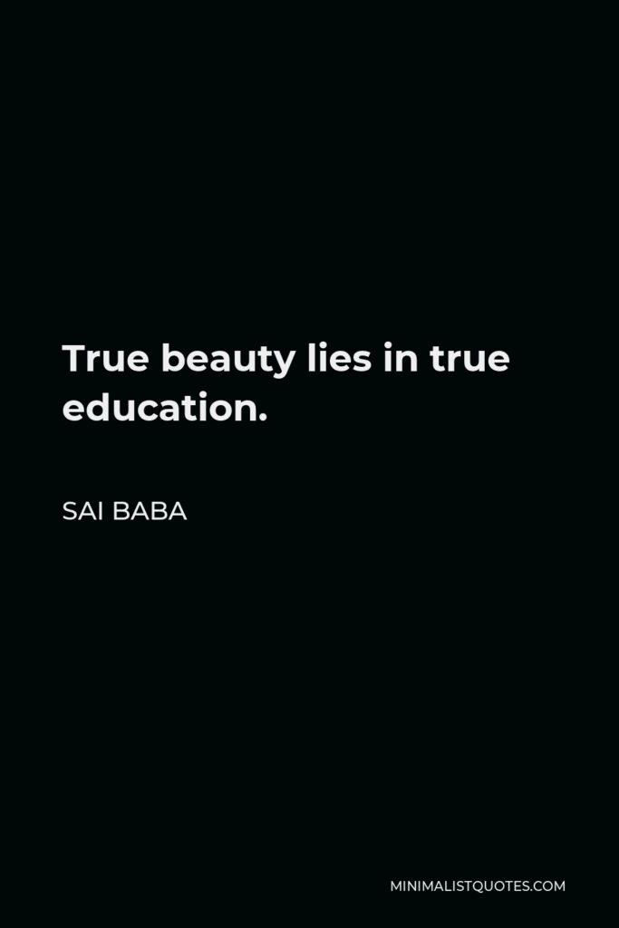Sai Baba Quote - True beauty lies in true education.