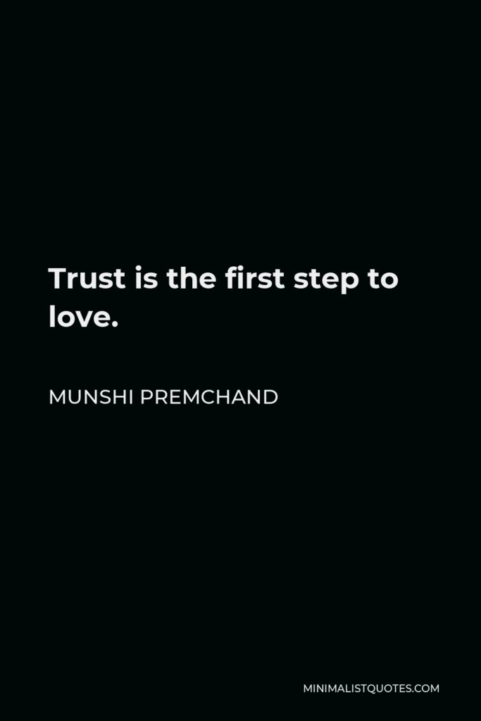 Munshi Premchand Quote - Trust is the first step to love.