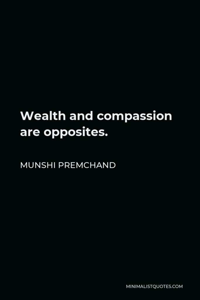 Munshi Premchand Quote - Wealth and compassion are opposites.