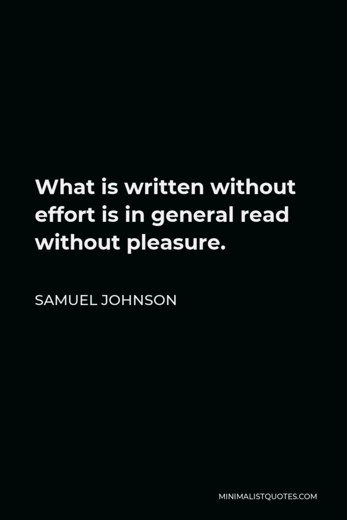 Samuel Johnson Quote - What is written without effort is in general read without pleasure.