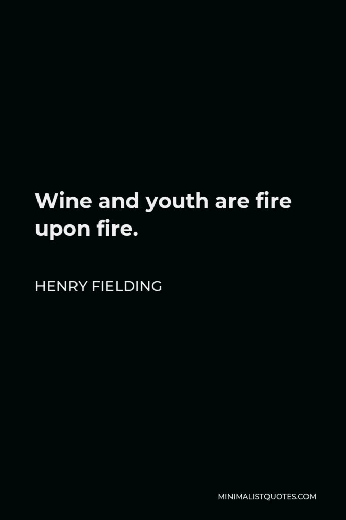 Henry Fielding Quote - Wine and youth are fire upon fire.