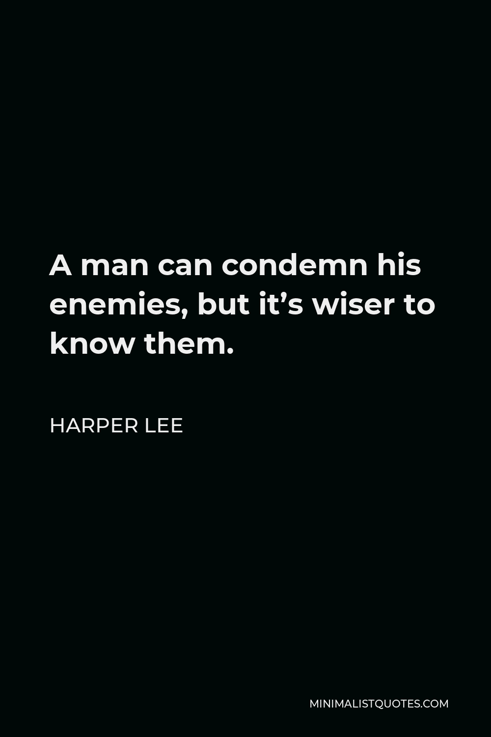 Harper Lee Quote - A man can condemn his enemies, but it's wiser to know them.