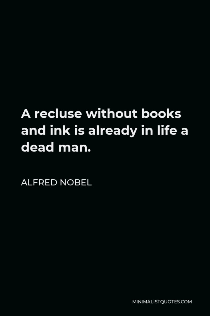 Alfred Nobel Quote - A recluse without books and ink is already in life a dead man.