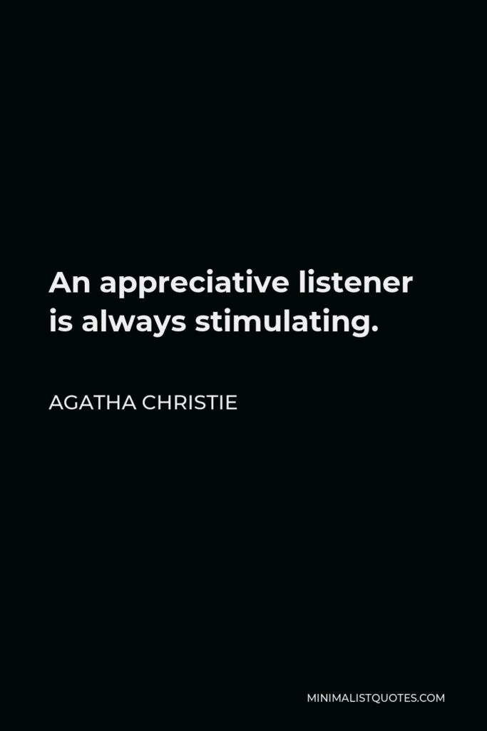 Agatha Christie Quote - An appreciative listener is always stimulating.