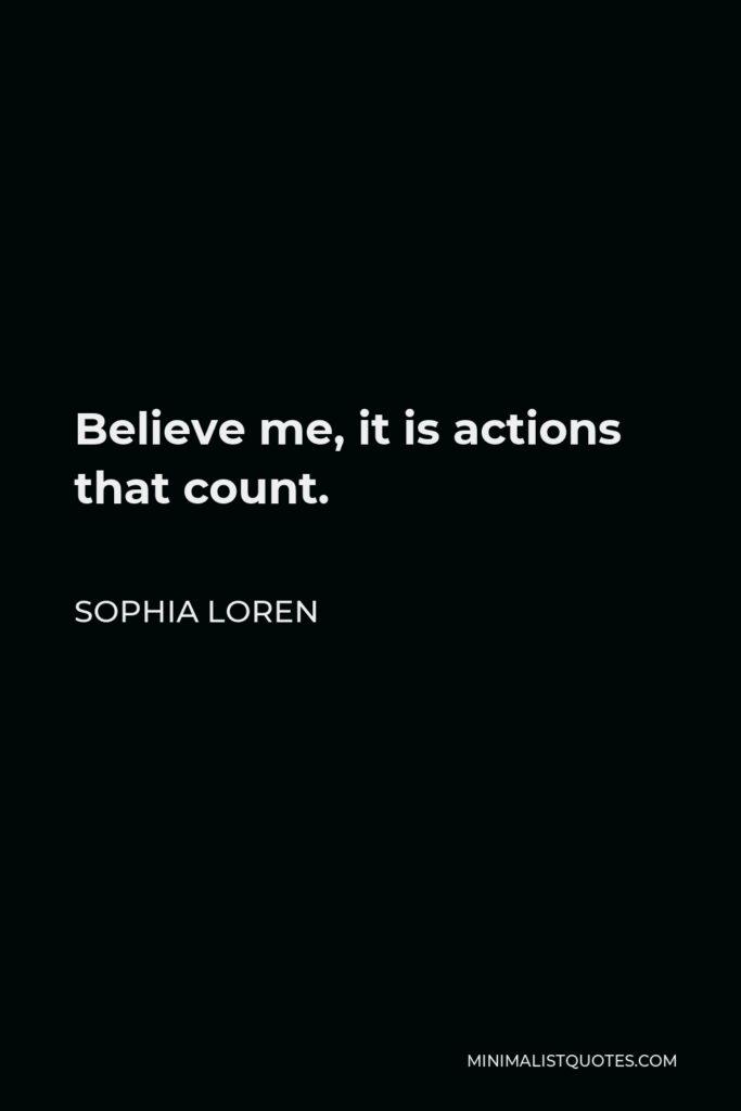 Sophia Loren Quote - Believe me, it is actions that count.