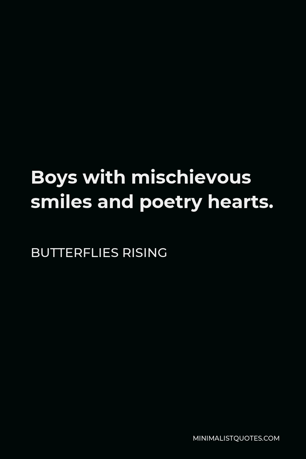 Butterflies Rising Quote - Boys with mischievous smiles and poetry hearts.