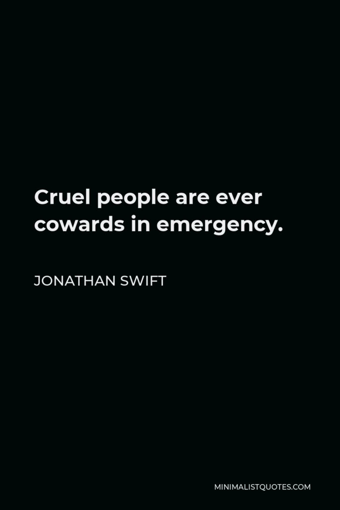 Jonathan Swift Quote - Cruel people are ever cowards in emergency.