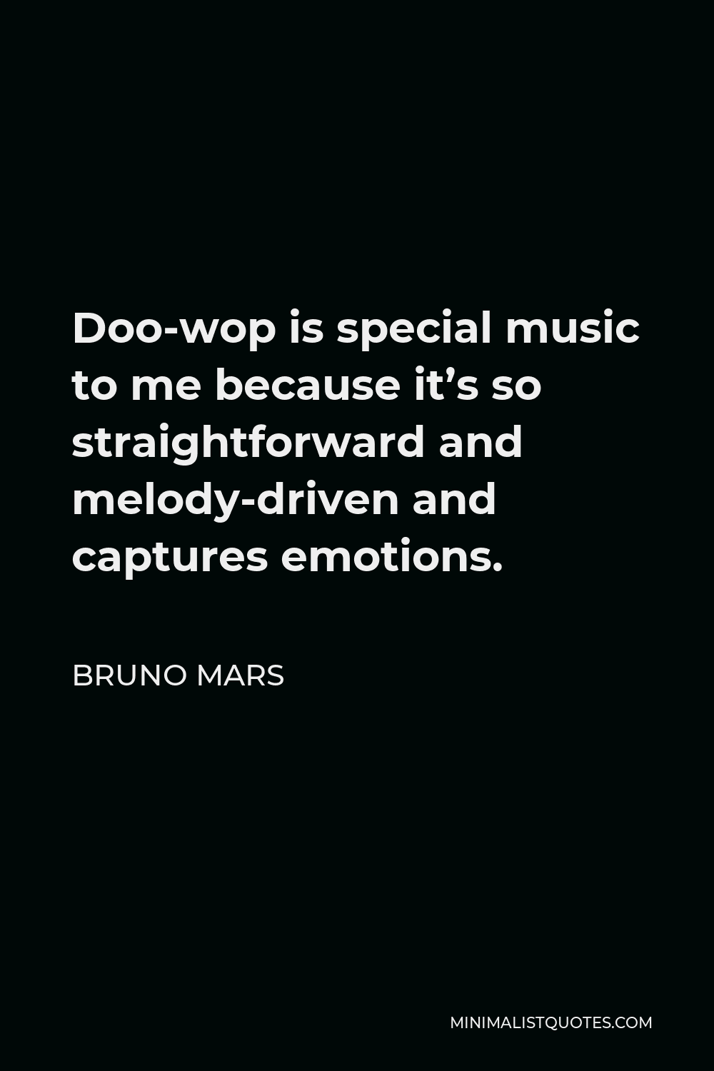 Bruno Mars Quote - Doo-wop is special music to me because it's so straightforward and melody-driven and captures emotions.