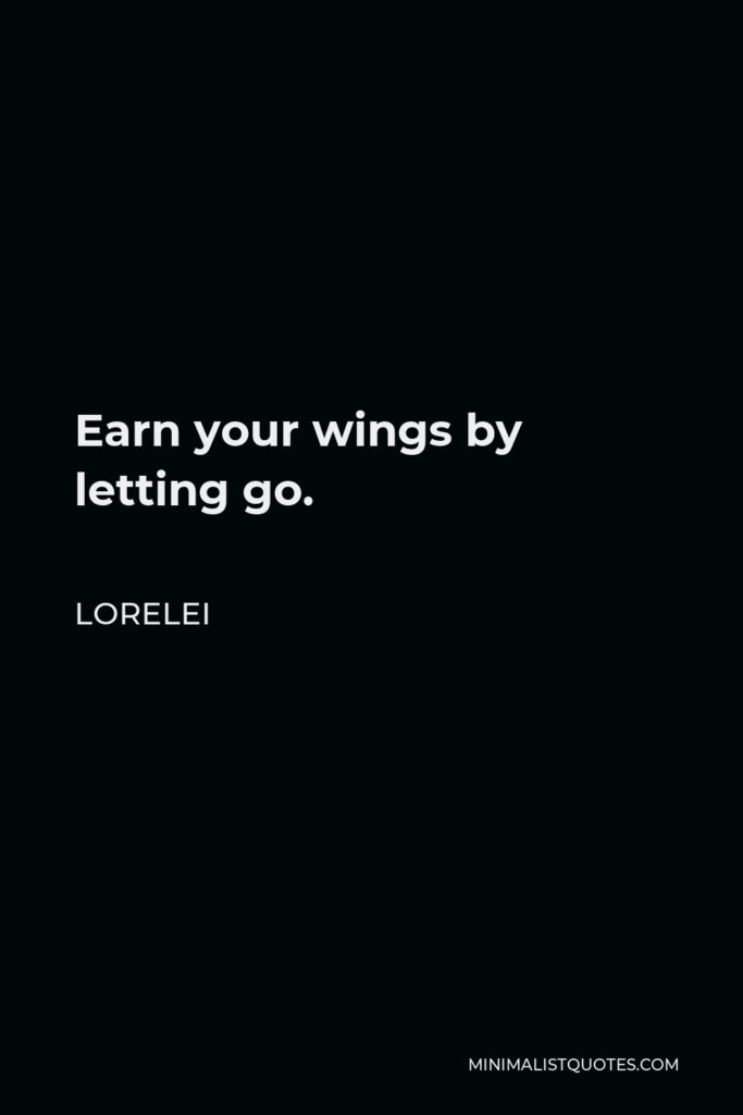 Lorelei Quote - Earn your wings by letting go.