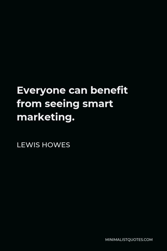 Lewis Howes Quote - Everyone can benefit from seeing smart marketing.