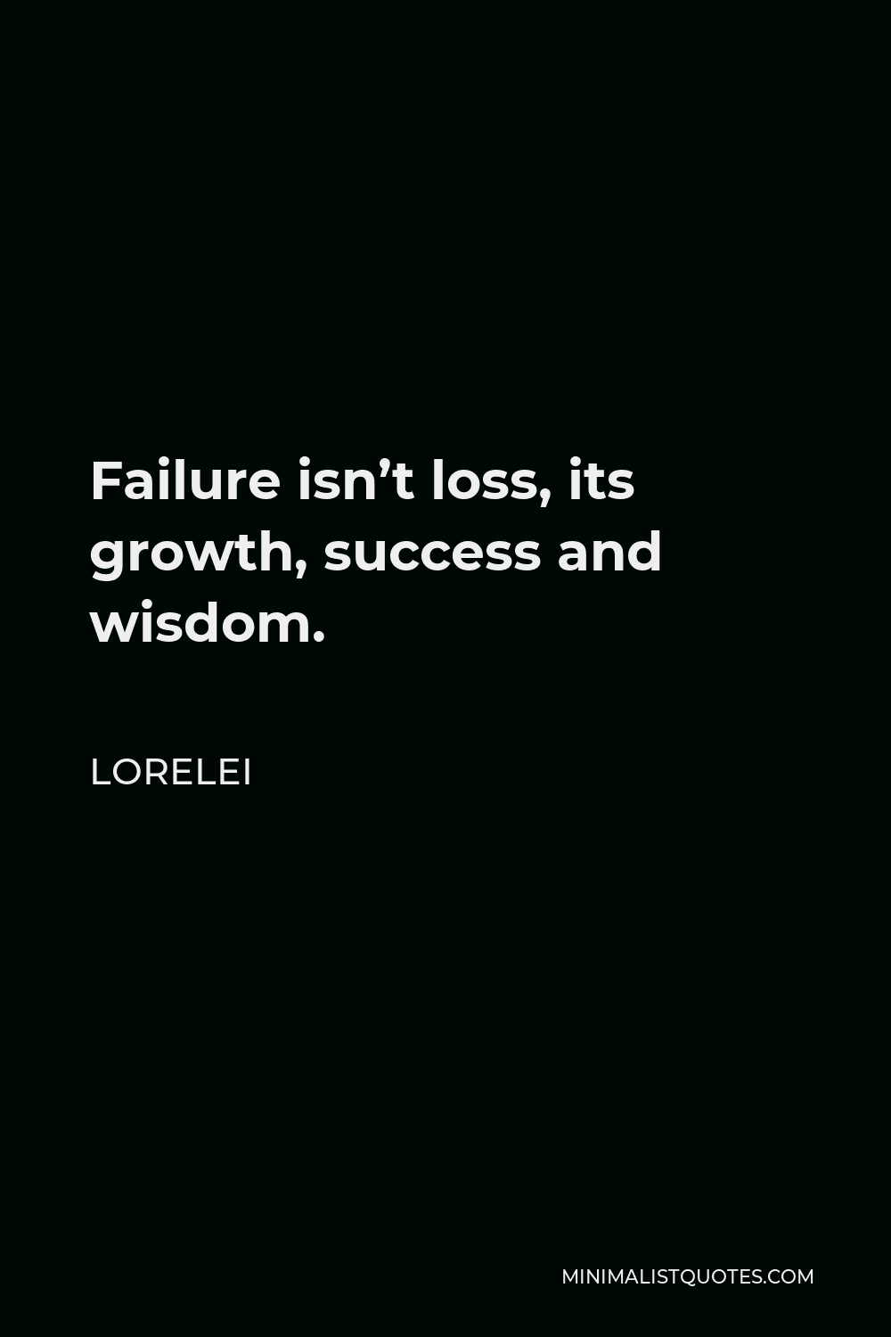 Lorelei Quote - Failure isn't loss, its growth, success and wisdom.