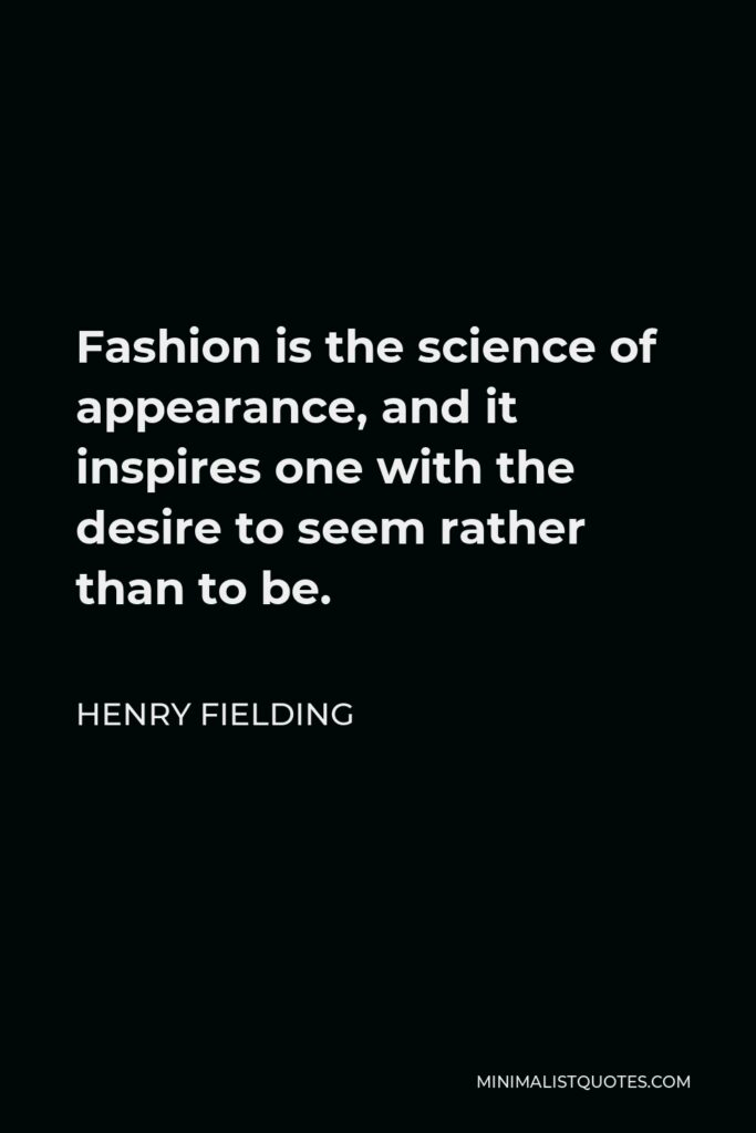 Henry Fielding Quote - Fashion is the science of appearance, and it inspires one with the desire to seem rather than to be.
