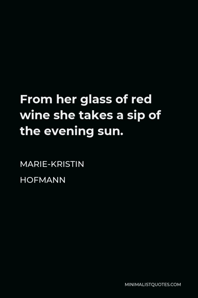 Marie-Kristin Hofmann Quote - From her glass of red wine she takes a sip of the evening sun.