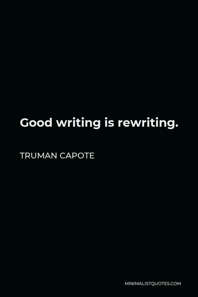 Truman Capote Quote - Good writing is rewriting.
