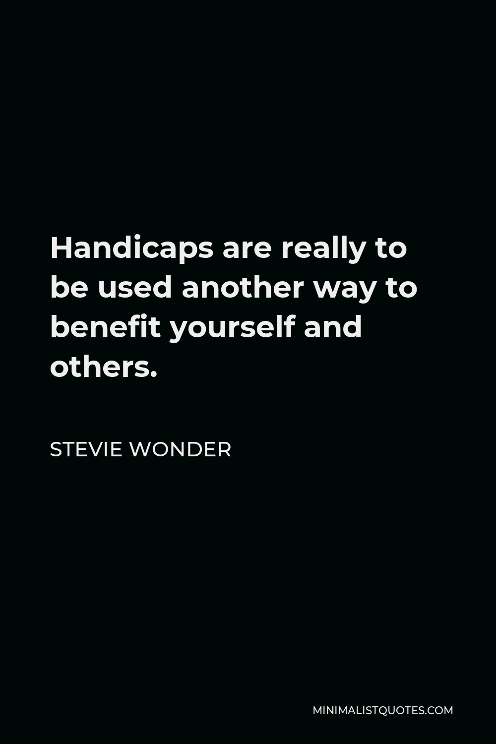 Stevie Wonder Quote - Handicaps are really to be used another way to benefit yourself and others.