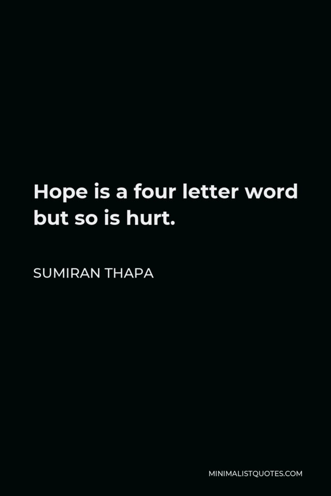 Sumiran Thapa Quote - Hope is a four letter word but so is hurt.