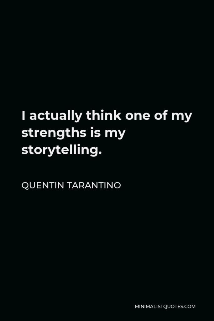 Quentin Tarantino Quote - I actually think one of my strengths is my storytelling.