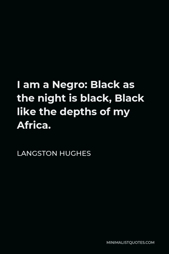 Langston Hughes Quote - I am a Negro: Black as the night is black, Black like the depths of my Africa.
