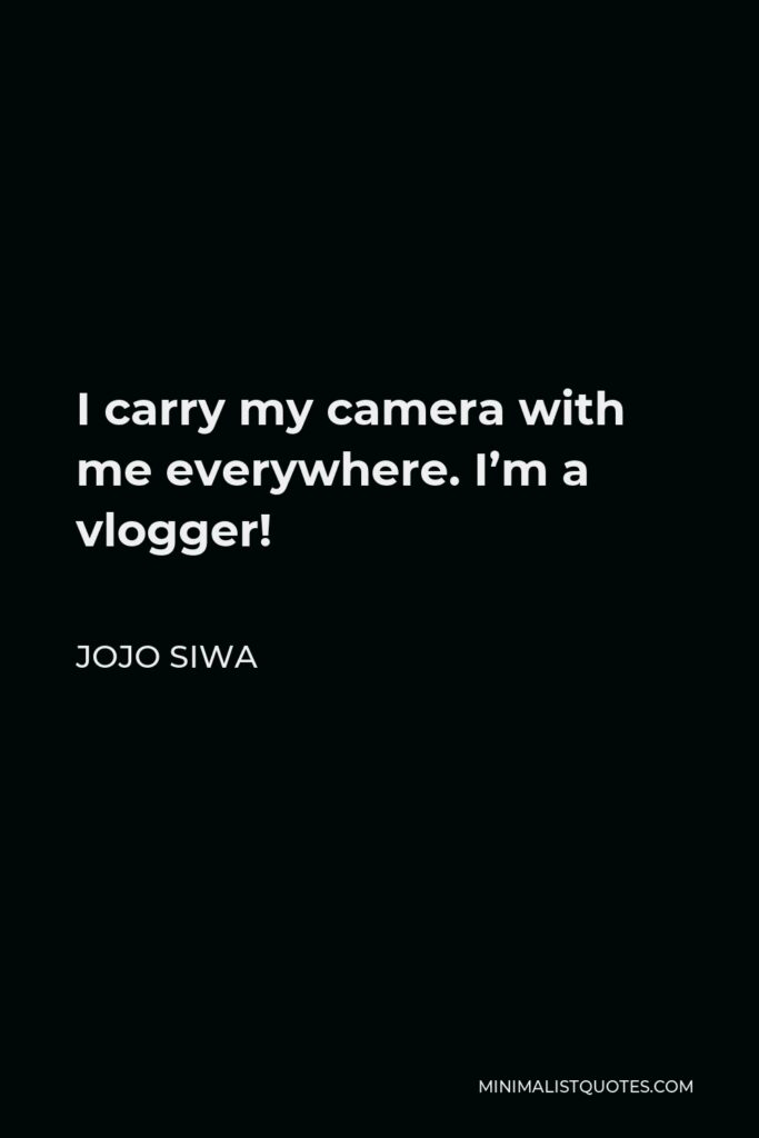 JoJo Siwa Quote - I carry my camera with me everywhere. I'm a vlogger!
