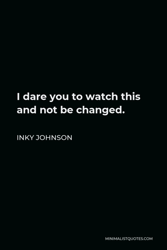Inky Johnson Quote - I dare you to watch this and not be changed.