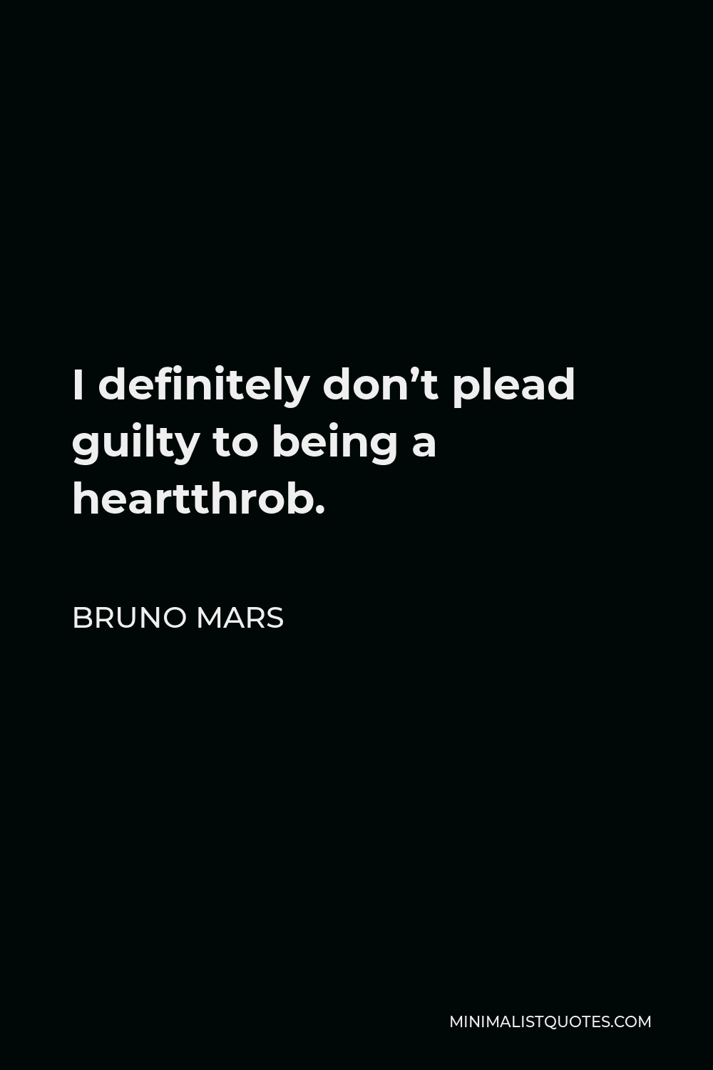 Bruno Mars Quote - I definitely don't plead guilty to being a heartthrob.