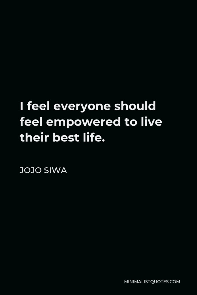 JoJo Siwa Quote - I feel everyone should feel empowered to live their best life.