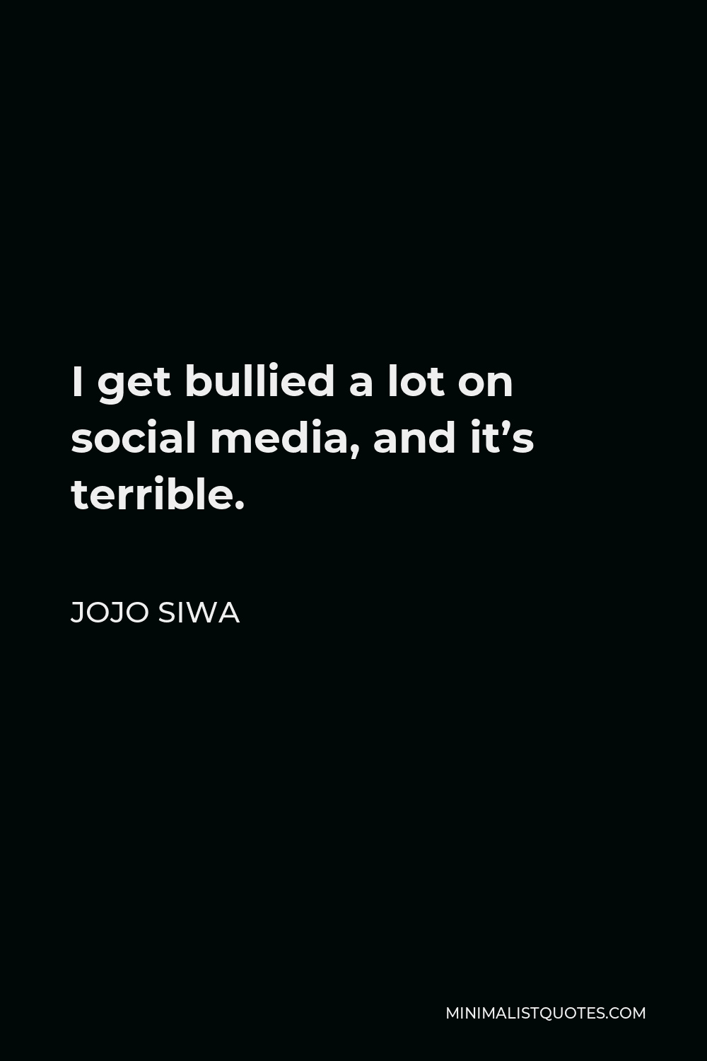 JoJo Siwa Quote - I get bullied a lot on social media, and it's terrible.