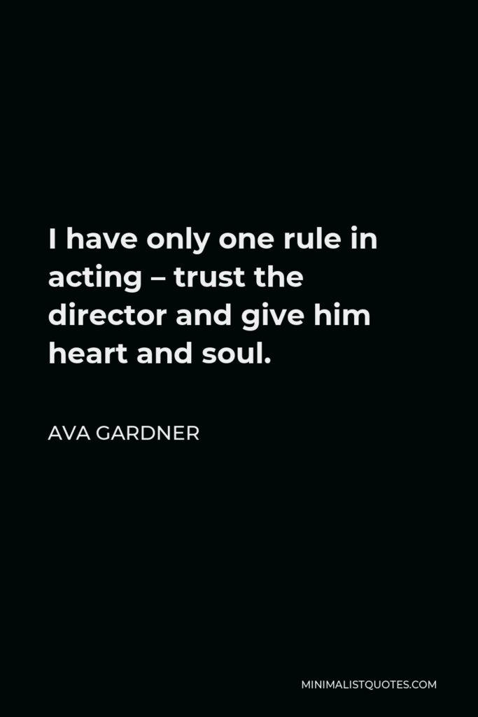 Ava Gardner Quote - I have only one rule in acting – trust the director and give him heart and soul.