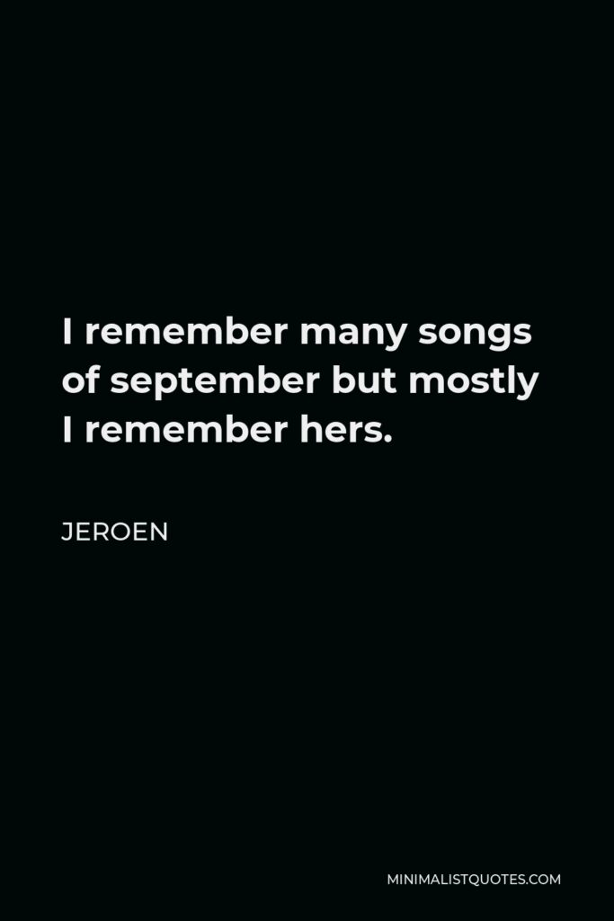 Jeroen Quote - I remember many songs of september but mostly I remember hers.