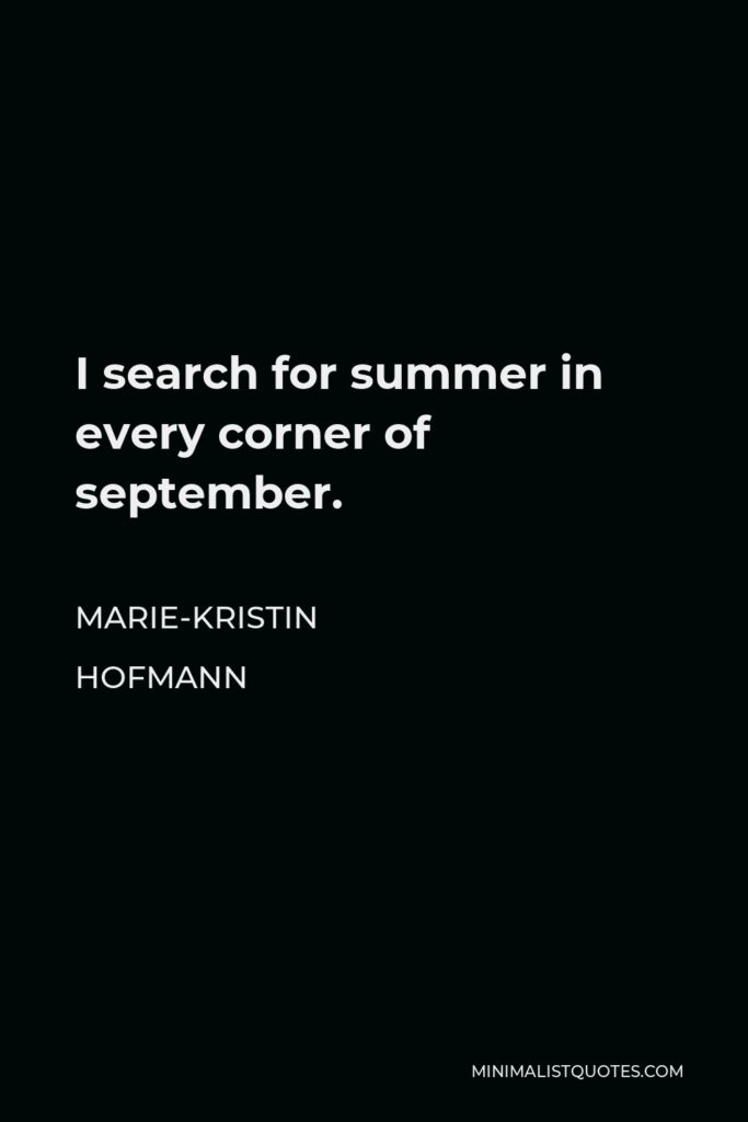 Marie-Kristin Hofmann Quote - I search for summer in every corner of september.