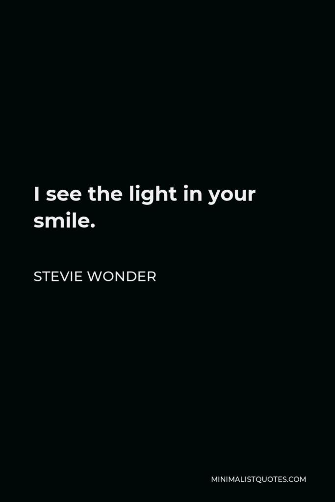 Stevie Wonder Quote - I see the light in your smile.